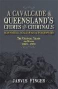 A Cavalcade of Queenslands Crimes and Criminals