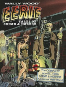 Eerie Tales of Crime & Horror  : The Complete Non-EC 1950s Crime & Horror Comics of Wally Wood