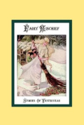 Fairy Mischief - Stories of Yesteryear
