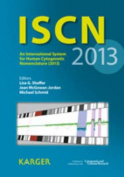 ISCN: An International System for Human Cytogenetic Nomenclature (2013) Recommendations of the International Standing Committee on Human Cytogenetic Nomenclature Published in Collaboration with 'Cytogenetic and Genome Research' Plus Fold-Out