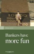 Bankers Have More Fun