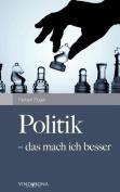 Politik - Das Mach Ich Besser