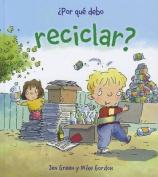 Por Que Debo Reciclar?  [Spanish]