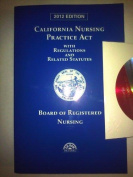 California Nursing Practice ACT 2012 with Regulations and Related Statutes