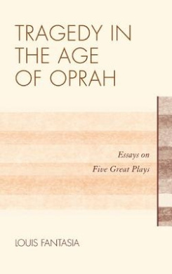 Tragedy in the Age of Oprah: Essays on Five Great Plays