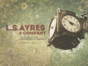 L.S. Ayres & Company  : The Store at the Crossroads of America
