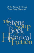 The Stone Soup Book of Historical Fiction