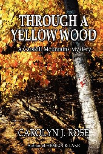 Through a Yellow Wood: A Catskill Mountains Mystery by Carolyn J Rose.