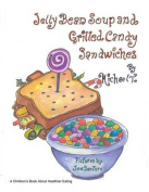Jelly Bean Soup and Grilled Candy Sandwiches