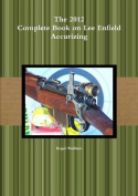 The 2012 Complete Book on Lee Enfield Accurizing B&W