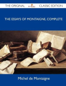 The Essays of Montaigne, Complete - The Original Classic Edition