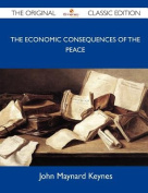 The Economic Consequences of the Peace - The Original Classic Edition