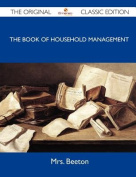 The Book of Household Management - The Original Classic Edition