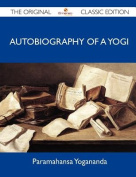 Autobiography of a Yogi - The Original Classic Edition