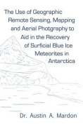 The Use of Geographic Remote Sensing, Mapping and Aerial Photography to Aid in the Recovery of Blue Ice Surficial Meteorites in Antarctica
