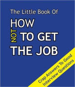 The Little Book on How Not To Get The Job