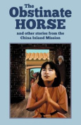 The Obstinate Horse and Other Stories from the China Inland Mission