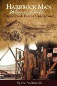 Hardrock Man - Whispers from the Cripple Creek Mining District Underground