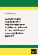 Auswirkungen Auslandischer Direktinvestitionen Auf Den Arbeitsmarkt in Den Mittel- Und Osteuropaischen Landern [GER]