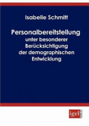 Personalbereitstellung Unter Besonderer Ber Cksichtigung Der Demographischen Entwicklung [GER]