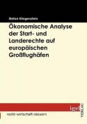 Konomische Analyse Der Start- Und Landerechte Auf Europ Ischen Gro Flugh Fen [GER]