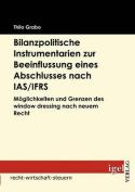 Bilanzpolitische Instrumentarien Zur Beeinflussung Eines Abschlusses Nach IAS/Ifrs [GER]