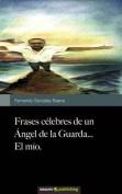 Frases C Lebres de Un Ngel de La Guarda...El M O. [Spanish]