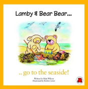 Lamby & Bear Bear Go to the Seaside!