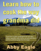 Learn How to Cook the Way Grandma Did.