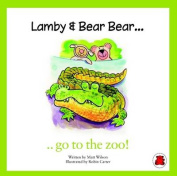 Lamby & Bear Bear Go to the Zoo