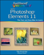 Teach Yourself Visually Photoshop Elements 11 (Teach Yourself Visually