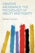 Creative Abundance. the Psychology of Ability and Plenty