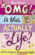 OMG! is This Actually My Life? Hattie Moore's Unbelievable Year!