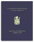A Descriptive Bibliography of the Works of Emanuel Swedenborg (1688-1772)