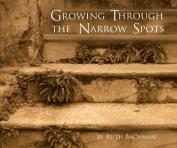 Growing Through the Narrow Spots