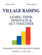 Village Raising - Learn, Think, Innovate & ACT Together