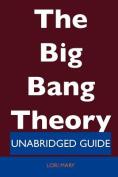 The Big Bang Theory - Unabridged Guide