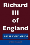 Richard III of England - Unabridged Guide