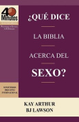 Que Dice La Biblia Acerca del Sexo? / What Does the Bible Say about Sex?  [Spanish]