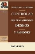 Como Puede Un Hombre Controlar Sus Pensamientos, Deseos y Pasiones / A Man's Strategy for Conquering Temptation  [Spanish]