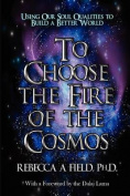 To Choose the Fire of the Cosmos