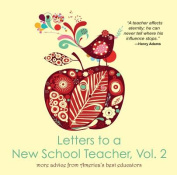 Letters to a New School Teacher, Vol. 2 More Advice from America's Best Educators