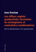 Les Affixes Anglais, Productivite, Formation de Neologismes Et Contraintes Combinatoires [FRE]