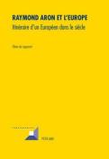 Raymond Aron Et L'Europe [FRE]