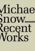 Michael Snow - Recent Works. Secession