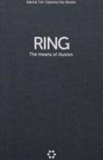 Gabriele Tinti / Sebastian Diaz Morales - Ring. The Means of Illusion