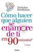 Camo Hacer Que Alguien Se Enamore de Ti En Noventa Minutos O Menos / How to Make People Like You in 90 Seconds or Less [Spanish]
