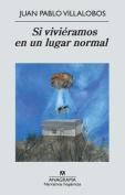 SI Vivieramos En UN Lugar Normal [Spanish]