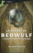La Muerte de Beowulf y Otros Cuentos Vikingos [Spanish]