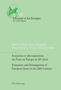 Formation et Decomposition des Etats en Europe au 20e Siecle Formation and Disintegration of European States in the 20th Century (L'Europe et les Europes